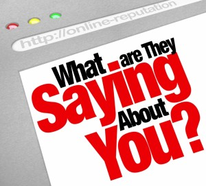what are they saying about you and your business?