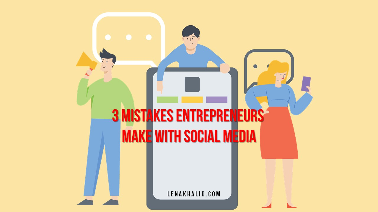 3 Mistakes Entrepreneurs Make with Social Media